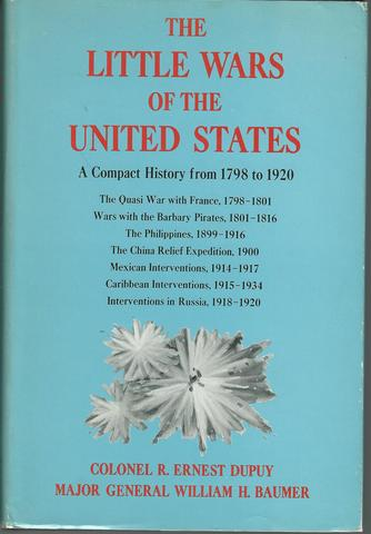 The Little Wars of the United States: A Compact History from 1798 to 1920, Colonel R. Ernest Dupuy; Major General William H Baumer