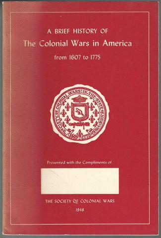 A BRIEF HISTORY OF THE COLONIAL WARS IN AMERICA FROM 1607 TO 1775