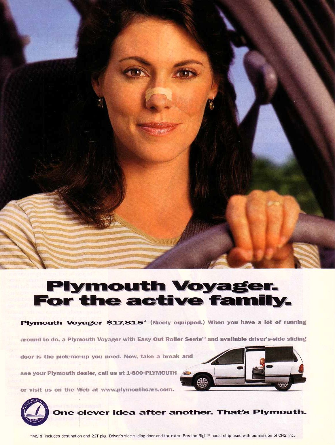 Plymouth Voyager. For the active family. Plymouth Voyager $17,815 (nicely equipped). When you have a lot of running around to do, a Plymouth Voyager with Easy Out Roller Seats and available driver's-side sliding door is the pick-me-up you need. Now, take a break and see your Plymouth dealer, call us at 1-800-PLYMOUTH ffED or visit us on the Web at www.plymouthcars.com. One clever idea after another. That's Plymouth.