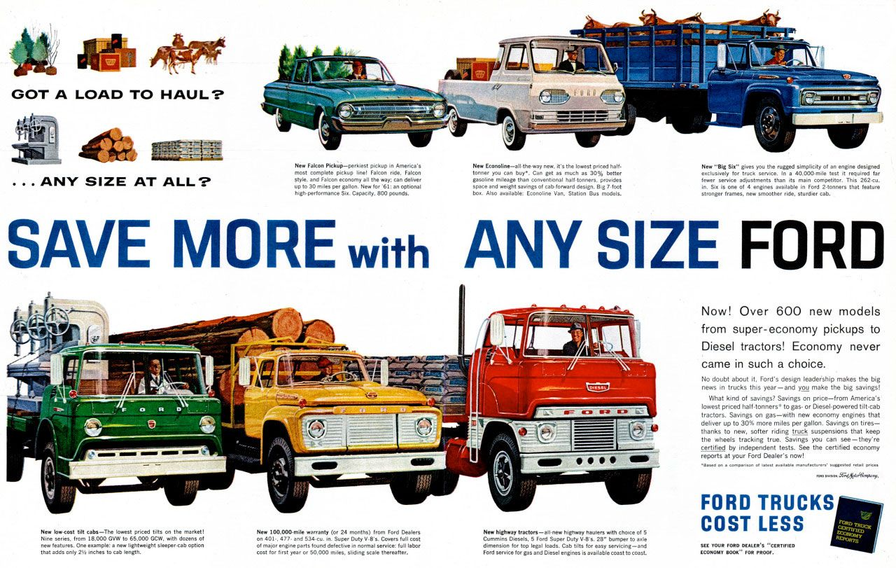 Got a load to haul? ...any size at all? Save more with any size Ford! Now! Over 600 new models from super-economy pickups to Diesel tractors! Economy never came in such a choice.