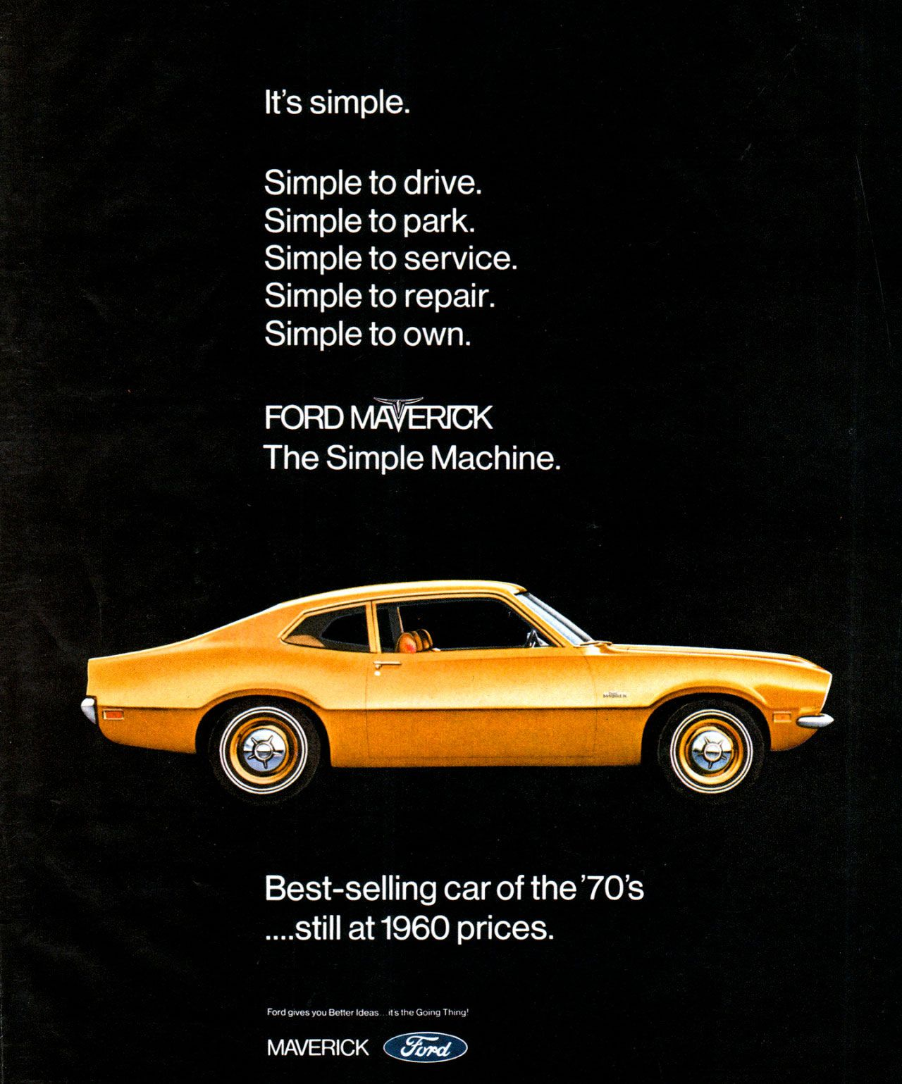 It's simple. Simple to drive. Simple to park. Simple to service. Simple to repair. Simple to own. Ford Maverick. The Simple Machine. Best-selling car of the 1970's... still at 1960 prices.
