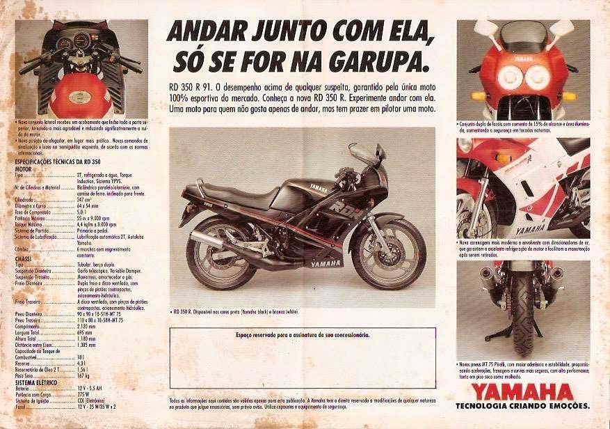 Andar junto com ela, só se for na garupa. Yamaha RD 350 R 1991. O desempenho acima de qualquer suspeita, garantido pela única moto 100% esportiva do mercado. Conheça a nova RD 350 R. Experimente andar com ela. Uma moto para quem não gosta apenas de andar, mas tem prazer em pilotar uma moto. Yamaha. Tecnologia Criando Emoções.