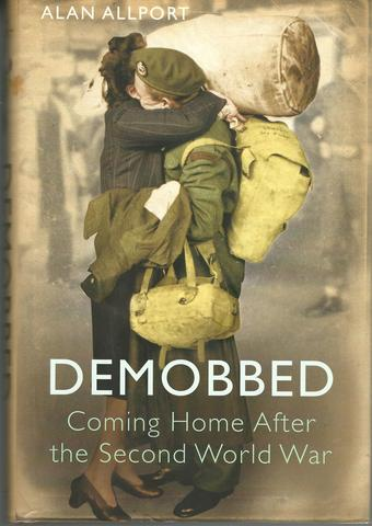 Demobbed: Coming Home After the Second World War, Allport, Alan
