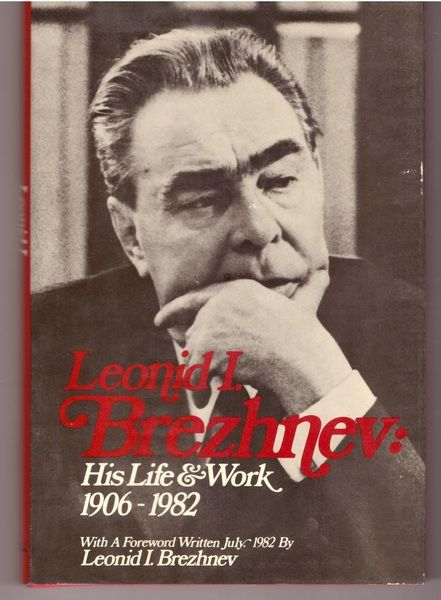 Leonid I. Brezhnev, His Life and Work