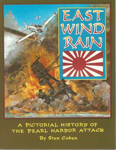 East Wind Rain: A Pictorial History of the Pearl Harbor Attack, Cohen, Stan