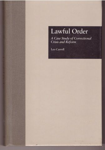 Lawful Order: A Case Study of Correctional Crisis and Reform (Current Issues in Criminal Justice), Carroll, Leo