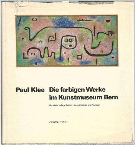 die farbigen Werke im Kunstmuseum Bern: Gemälde, farbige Blätter, Hinterglasbilder u. Plastiken.(Sammlungskataloge des Berner Kunstmuseums. Paul Klee; Bd. 1).