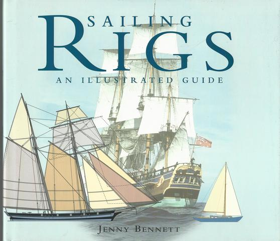 Sailing Rigs: An Illustrated Guide, Bennett, Jenny