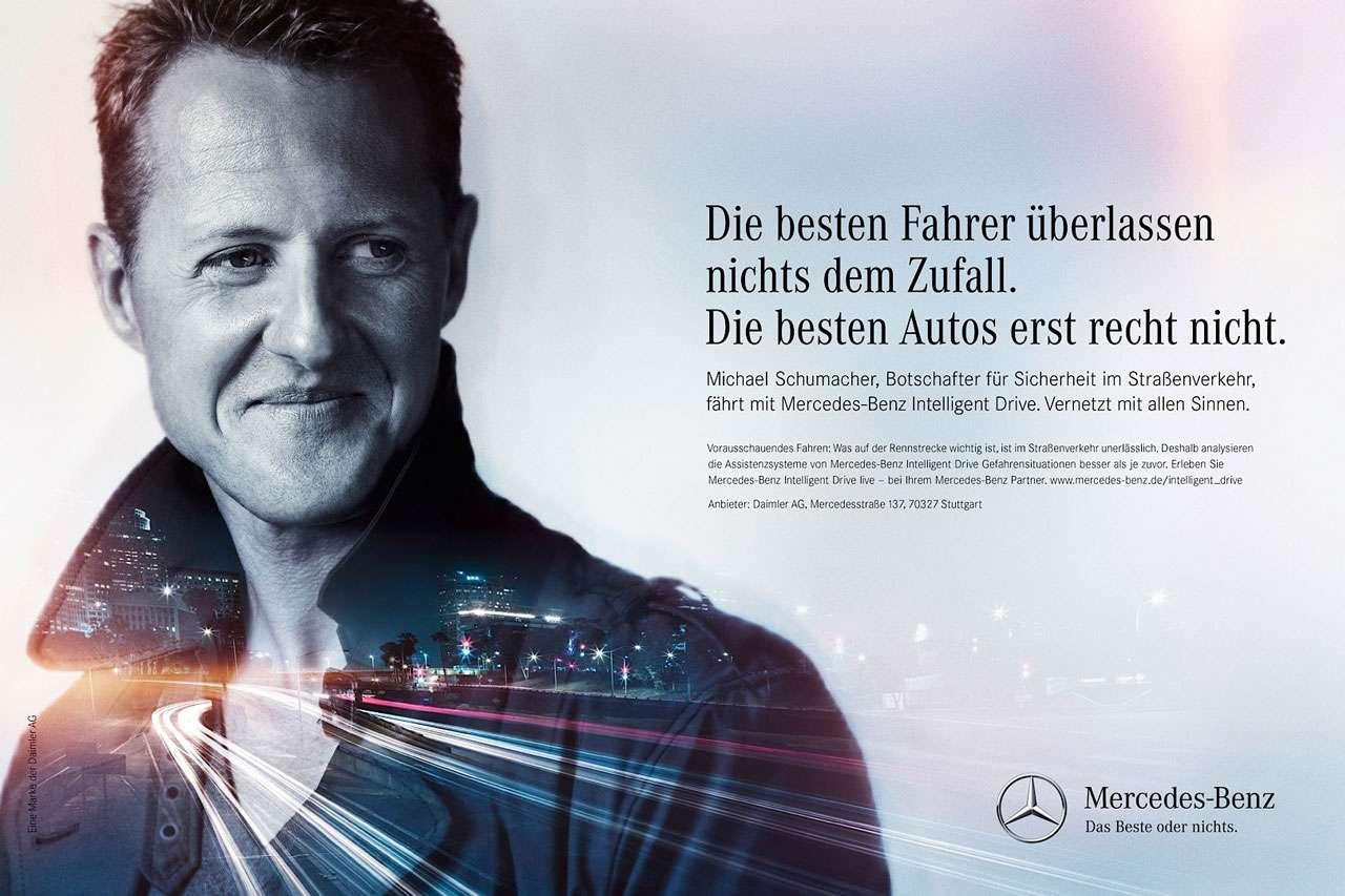 Die besten Fahrer überlassen nichts dem Zufall. Die besten Autos erst recht nicht. Michael Schumacher, Botschafter für Sicherheit im Straßenverkehr, fährt mit Mercedes-Benz Intelligent Drive. Vernetzt mit allen Sinnen. Vorausschauendes Fahren:was auf der Rennstrecke wichtig ist. ist im Straßenvekehr when...Deshalb analysieren die Assistenzsysteme von Mercedes-Benz Intelligent Drive Gefahrensituationen besser eis je zwo, Eneben Sie Mercedes-Benz Inteligent Drive. - bei Ihrem Mercedes-Benz Partner. mvmmercetles-benz.ae/in.gent,rive Anbieter: Daimler AG, Merceciesstraße nannten7 Stuttgart Mercedes-Benz Das Beste oder nichts.