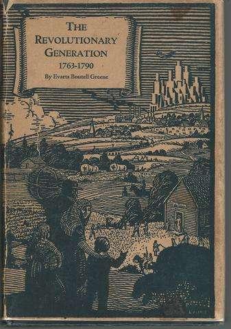 The Revolutionary Generation 1763-1790 (A History of American Life Volume IV), Greene, Evarts Boutell