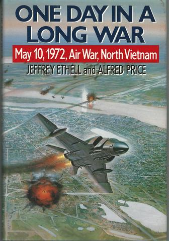 One Day in a Long War: May 10, 1972 Air War, North Vietnam, Jeffrey Ethell; Alfred Price