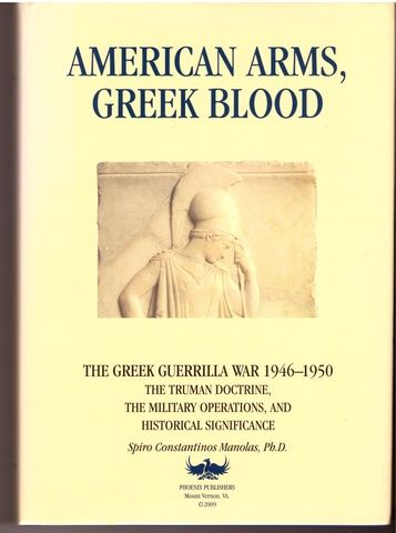 American Arms, Greek Blood (THe Greek Guerrilla War 1946-1950 The Truman Doctrine, The Military Operations, and Historical Significance)