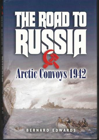 The Road to Russia: Arctic Convoys 1942, Edwards, Bernard