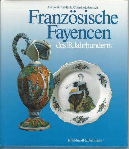 Französische Fayencen des 18. Jahrhunderts, A. Fay-Halle und Chr. Lahaussoin