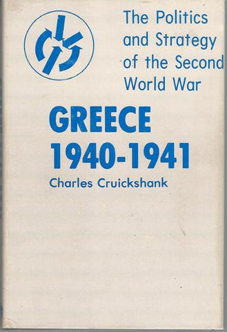 Greece, 1940-1941: Politics and Strategy of the Second World War, Cruickshank, Charles Greig