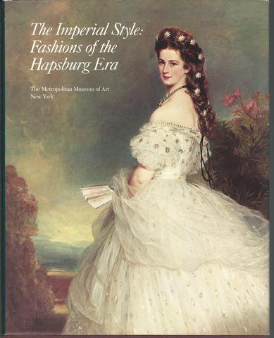 The Imperial style: Fashions of the Hapsburg Era : based on the exhibition, Fashions of the Hapsburg Era, Austria-Hungary, at the Metropolitan Museum of Art, December 1979-August 1980, Cone, Polly