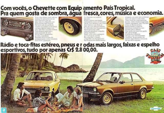 Com vocês, o Chevrolet Chevette com Equipamento País Tropical. Pra quem gosta de sombra, água fresca, cores, música e economia. Rádio e toca-fitas estéreo, pneus e rodas mais largas, faixas e espelho esportivos, tudo por apenas Cr$ 2.800,00.