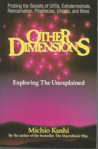 Other Dimensions: Exploring the Unexplained, Michio Kushi