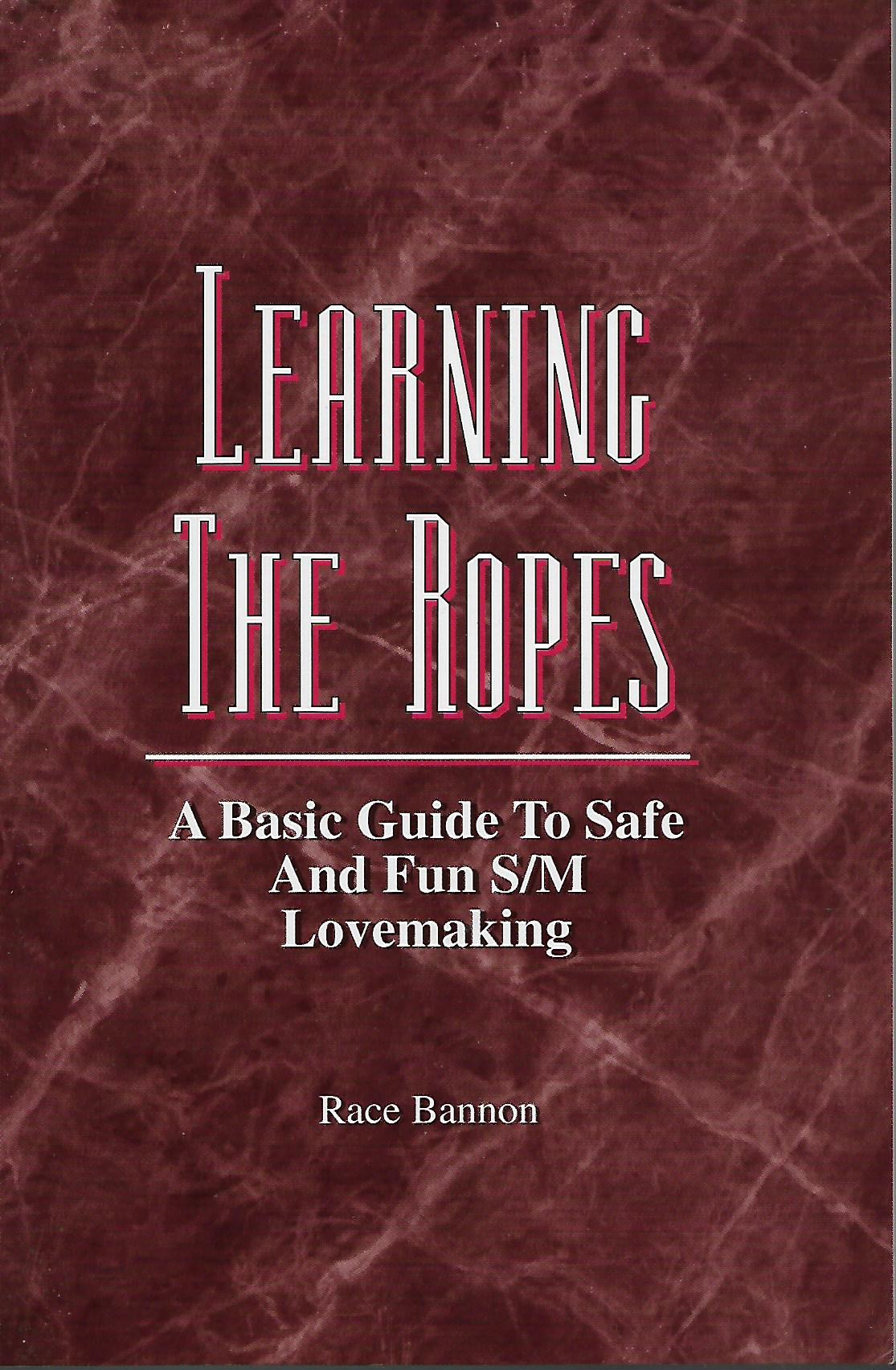 Learning the Ropes: A Basic Guide to Safe and Fun S/M Lovemaking, Bannon, Race