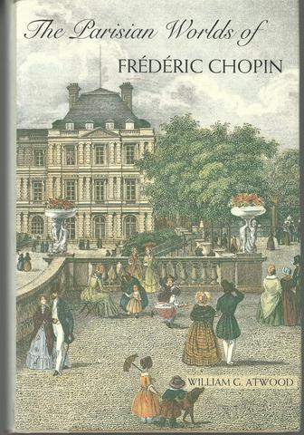 The Parisian Worlds of Frederic Chopin, Atwood, Dr. William G.