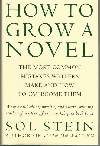 How to Grow a Novel: The Most Common Mistakes Writers Make and How to Overcome Them, Stein, Sol