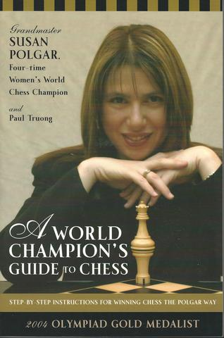 A World Champion's Guide to Chess: Step-by-step instructions for winning chess the Polgar way, Polgar, Susan; Truong, Paul