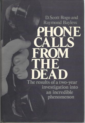Phone Calls from the Dead: The results of a two-year investigation into an incredible phenomenon, D. Scott Rogo; Raymond Bayless
