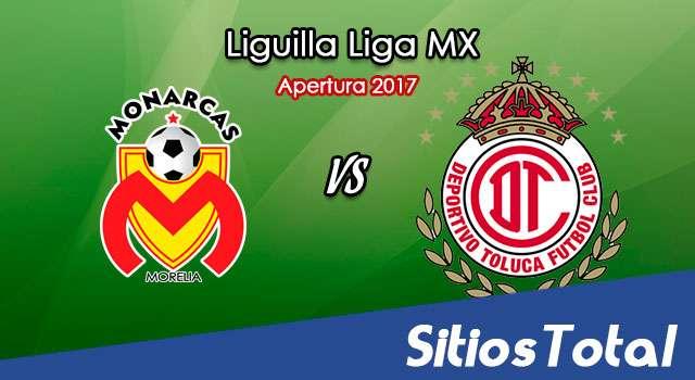 Ver Monarcas Morelia vs Toluca en Vivo – Online, Por TV, Radio en Linea, MxM – Apertura 2017 Liga MX