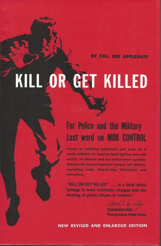 Kill Or Get Killed: Riot Control Techniques, Manhandling, and Close Combat for Police and the Military, Applegate,  Rex