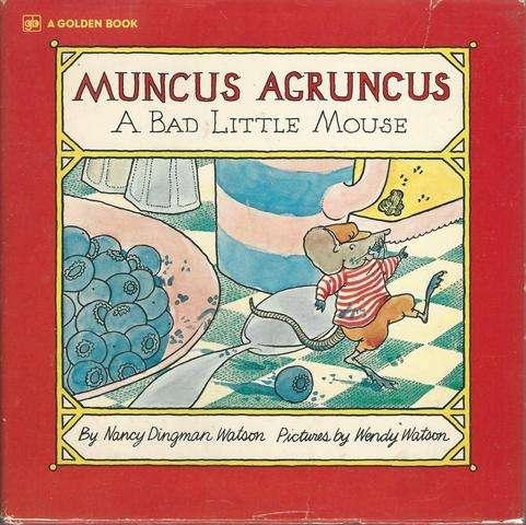 Muncus Agruncus, a bad little mouse, Nancy Dingman Watson