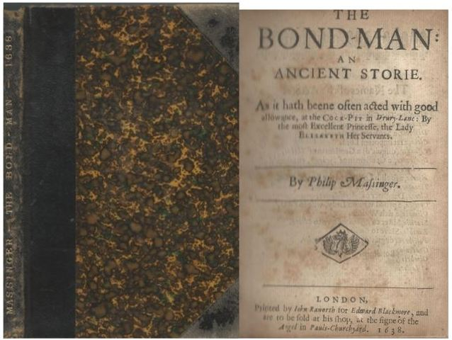 The bond-man : an ancient storie, as it hath beene often acted with good allowance at the Cock-Pit in Drury-Lane, by the Most Excellent Princesse, the Lady Elizabeth her servants, Massinger, Philip Raworth, John, ; Blackmore, Edward, ; Zaehnsdorf Firm, ; English Printing Collection Library of Congress