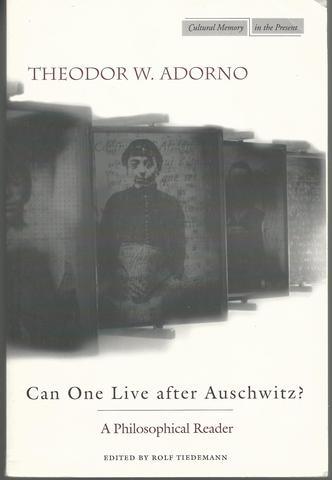 Can One Live After Auschwitz?: A Philosophical Reader, Adorno, Theodor
