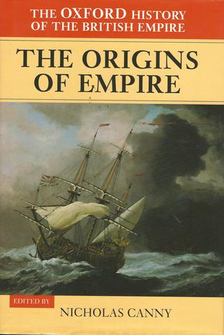 1: The Oxford History of the British Empire: Volume I: The Origins of Empire: British Overseas Enterprise to the Close of the Seventeenth Century