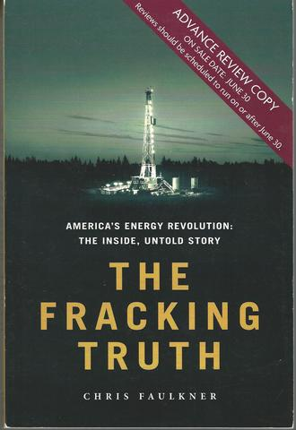 The Fracking Truth:America's Energy Revolution: America's Energy Revolution: the Inside, Untold Story, Faulkner, Chris