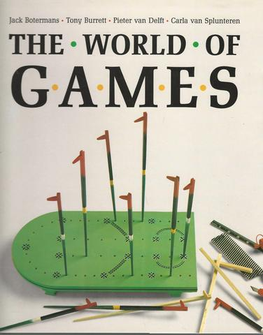 The World of Games: Their Origins and History, How to Play Them, and How to Make Them, Burrett, Tony; Van Delft, Pieter; Splunteren, Carla