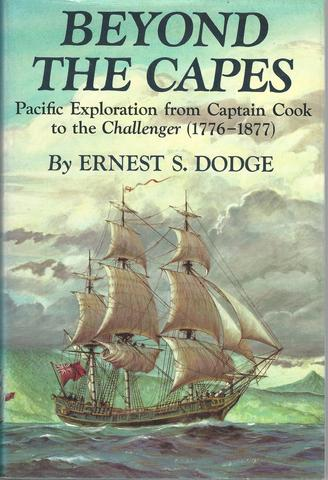 """Beyond the Capes: Pacific Exploration from Captain Cook to the """"Challenger"""", 1776-1877, Dodge, Ernest S."""