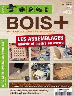 Bois+ Hors Série 7 - Les assemblages : Choisir et mettre en oeuvre