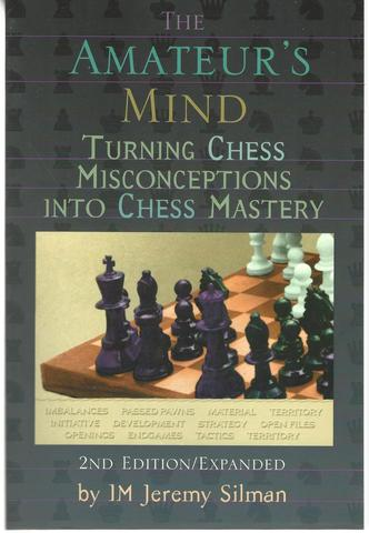 The Amateur's Mind: Turning Chess Misconceptions Into Chess Mastery, Silman, Jeremy