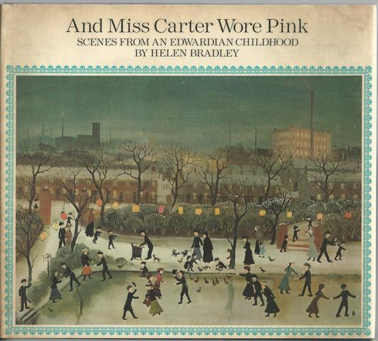 And Miss Carter Wore Pink: Scenes from an Edwardian Childhood, Bradley, Helen