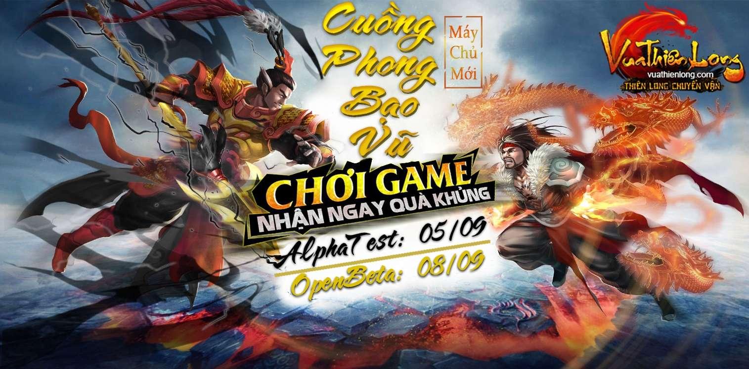 VUA THIÊN LONG Test SV Mới: Cuồng Phong Bạo Vũ lúc 14h 05/9 VuaThienLong.Com