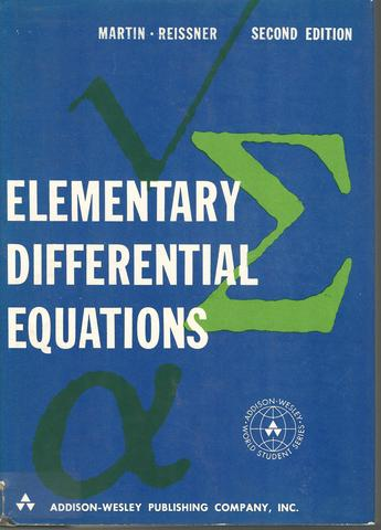ELEMENTARY DIFFERENTIAL EQUATIONS ... SECOND EDITION (ADDISON-WESLEY SERIES IN MATHEMATICS.), 'WILLIAM TED MARTIN, ERIC REISSNER'