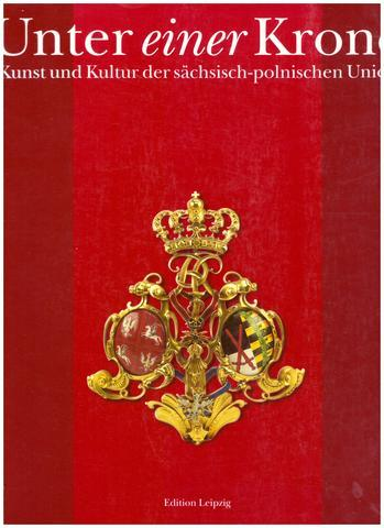 Unter einer Krone: Kunst und Kultur der sachsisch-polnischen Union (German Edition)