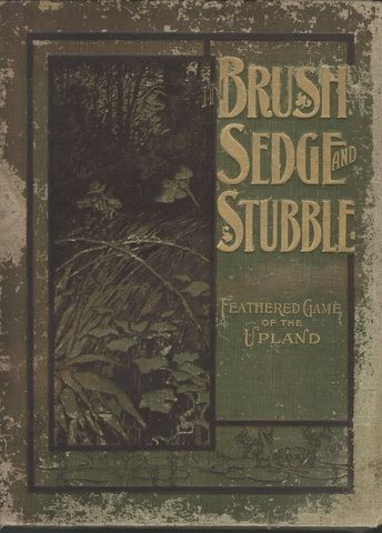 In Brush, Sedge and Stubble A Picture Book of The Shooting-Fields and Feathered Game of North America, Huntington, Dwight W.