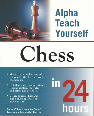 Alpha Teach Yourself Chess in 24 Hours, Polgar, Zsuzsa; Truong, Hoainhan Paul; Horvitz, Leslie; Polgar, Susan; Truong, Paul