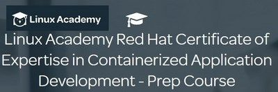 Linux Academy - Linux Academy Red Hat Certificate of Expertise in Containerized Application Development - Prep Course