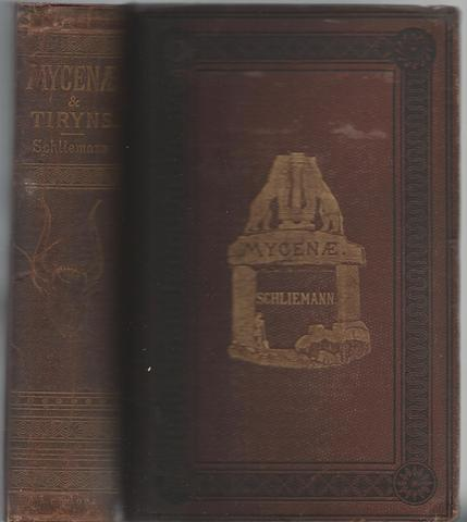 Mycenae; A narrative of researches and discoveries at Mycenae and Tiryns. The preface by the Right Hon. W.E. Gladstone. Maps, plans and other illustrations representing more than 700 types of the objects found in the royal sepulchres of Mycenae and e, SCHLIEMANN, DR HENRY with preface by GLADSTONE, W E