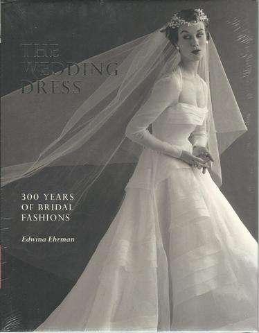 The Wedding Dress: 300 Years of Bridal Fashions, Ehrman, Edwina