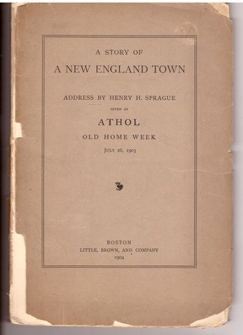 A story of a New England town : address by Henry H. Sprague given at Athol, Old Home Week, July 26, 1903