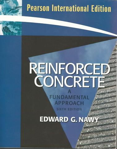 Reinforced Concrete: A Fundamental Approach, 6th Ed., Edward G. Nawy