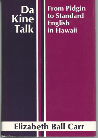 Da Kine Talk: From Pidgin to Standard English in Hawaii, Elizabeth Ball Carr